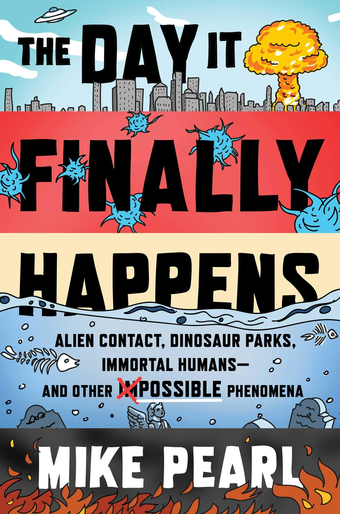 The Day It Finally Happens: Alien Contact, Dinosaur Parks, Immortal Humans_and Other Possible Phenomena by Scribner