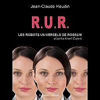 R.U.R. Les Robots Universels de Rossum: D'apres Karel Capek (French Edition)