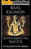 Shiva Mantra Magick: Harnessing The Primordial (English Edition)