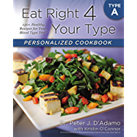 Eat Right 4 Your Type Personalized Cookbook Type A: 150+ Healthy Recipes For Your Blood Type Diet (English Edition)