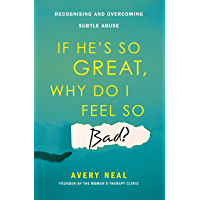 If He's So Great, Why Do I Feel So Bad?: Recognising and Overcoming Subtle Abuse (English Edition)