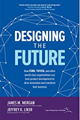 Designing the Future: How Ford, Toyota, and other World-Class Organizations Use Lean Product Development to Drive Innovation and Transform Their Business Kindle Edition
