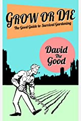 Grow or Die: The Good Guide to Survival Gardening (The Good Guide to Gardening Book 2) Kindle Edition