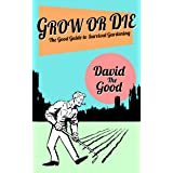 Grow or Die: The Good Guide to Survival Gardening (The Good Guide to Gardening Book 2)