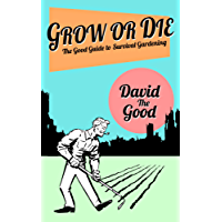 Grow or Die: The Good Guide to Survival Gardening (The Good Guide to Gardening Book 2) (English Edition)