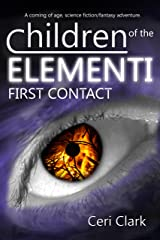 Children of the Elementi: First Contact, a coming of age, science fiction/fantasy adventure. (Elerian Chronicles Book 1) Kindle Edition