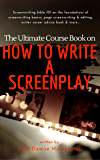 The Ultimate Course Book on How to Write a Screenplay: Screenwriting bible 101 on the foundations of screenwriting basics, page screenwriting & editing, writer career advice book & more...