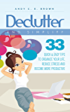Declutter And Simplify - 33 Proven Ways To Declutter And Simplify Your Life (English Edition)