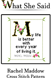 Rachel Maddow Quote Cross Stitch Pattern: My life is better with every year of living it.