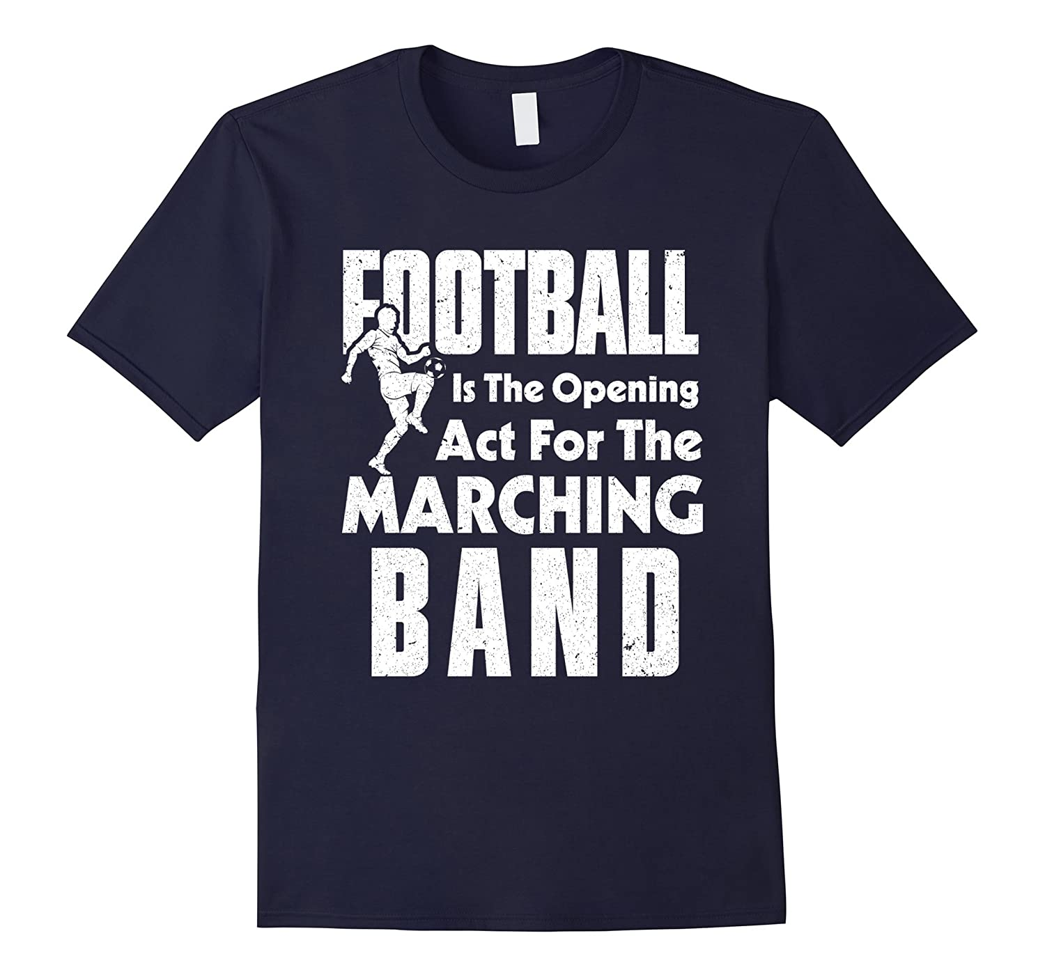Football Is The Opening Act For The Marching Band TShirt-Art