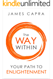 The Way Within - Your Path to Enlightenment: Stop Seeking, Start Seeing and be Awakened
