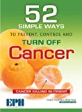 52 Simple Ways to Prevent, Control, and Turn Off Cancer