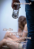 Als die Liebe zuschlug - Autobiografie einer Orgie der Gewalt