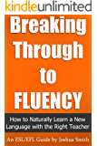 Breaking Through to Fluency: How to Naturally Learn a New Language with the Right Teacher  - An English as a Second / Foreign Language Guide (English Edition)