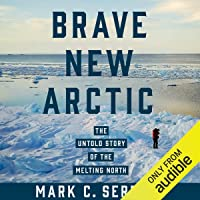 Brave New Arctic: The Untold Story of the Melting North
