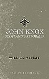 John Knox: Scotland's Reformer