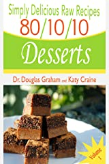Simply Delicious Raw Recipes: 80/10/10 Desserts - Volume 1 (80/10/10 Raw Food Recipes) Kindle Edition