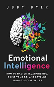 Emotional Intelligence: How to Master Relationships, Raise Your EQ, and Develop Strong Social Skills (English Edition)
