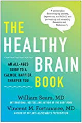 The Healthy Brain Book: An All-Ages Guide to a Calmer, Happier, Sharper You: A proven plan for managing anxiety, depression, and ADHD, and preventing and reversing dementia and Alzheimer's Kindle Edition