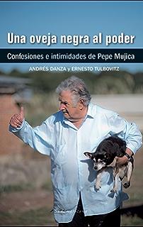 Una oveja negra al poder: Confesiones e intimidades de Pepe Mujica (Spanish Edition)