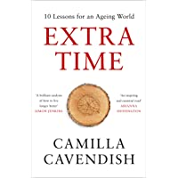 Extra Time: 10 Lessons for an Ageing Society - How to Live Longer and Live Better