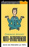 Comment devenir auto-entrepreneur sans se prendre la tête [Mise à jour 2017]: Le Guide Complet