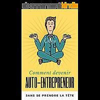 Comment devenir auto-entrepreneur sans se prendre la tête [Mise à jour 2018]: Le Guide Complet