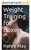 Weight Training for Boxers (Elite Workouts Book 10) (English Edition)