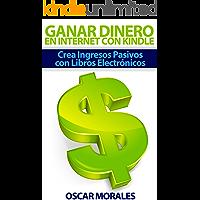 Como Ganar Dinero en Internet con Kindle: Crea Ingresos Pasivos con Libros Electrónicos
