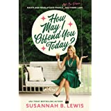 How May I Offend You Today?: Rants and Revelations from a Not-So-Proper Southern Lady