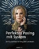 Perfektes Posing mit System: Der Praxisleitfaden für Fotografen und Models