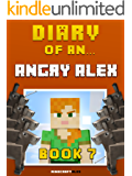Diary of an Angry Alex: Book 7 [An Unofficial Minecraft Book] (Minecraft Tales 59)