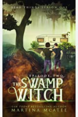 The Swamp Witch: Dead Things Season One: Episode Two Kindle Edition