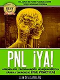 PNL YA  Aprenda PNL Programación Neurolingüística Rápida y Sin Rodeos: PNL Práctica