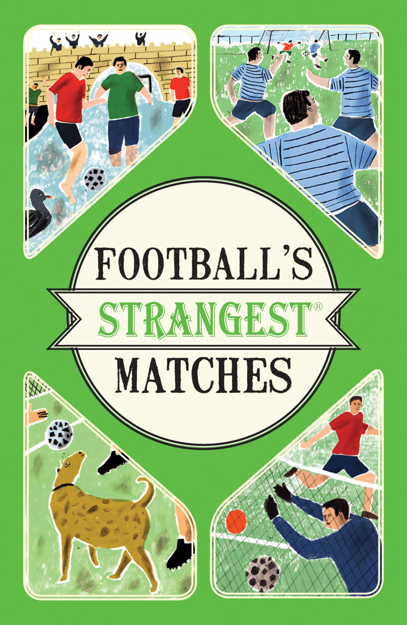 Football's Strangest Matches  Extraordinary But True Stories From Over A Century Of Football