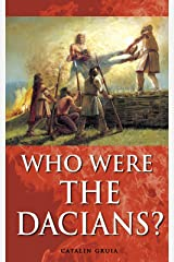 Who Were The Dacians? (Romania Explained To My Friends Abroad Book 5) Kindle Edition