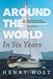 Around the World in Six Years: My mostly solo circumnavigation in a 35 foot sailboat (English Edition)