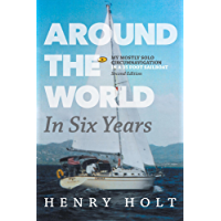 Around the World in Six Years: My mostly solo circumnavigation in a 35 foot sailboat