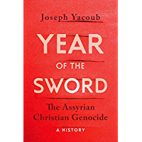 Year of the Sword: The Assyrian Christian Genocide,  A History (English Edition)