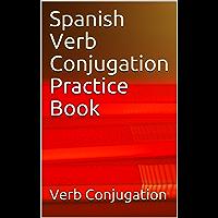 Spanish Verb Conjugation Practice Book (English Edition)
