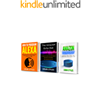 Alexa: 3 Manuscripts—How to Program Alexa, Amazon Echo Dot User Guide, and Amazon Echo Dot: Programming your Alexa App