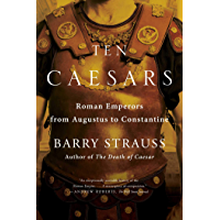 Ten Caesars: Roman Emperors from Augustus to Constantine (English Edition)