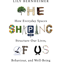 The Shaping of Us: How Everyday Spaces Structure our Lives, Behaviour, and Well-Being (English Edition)