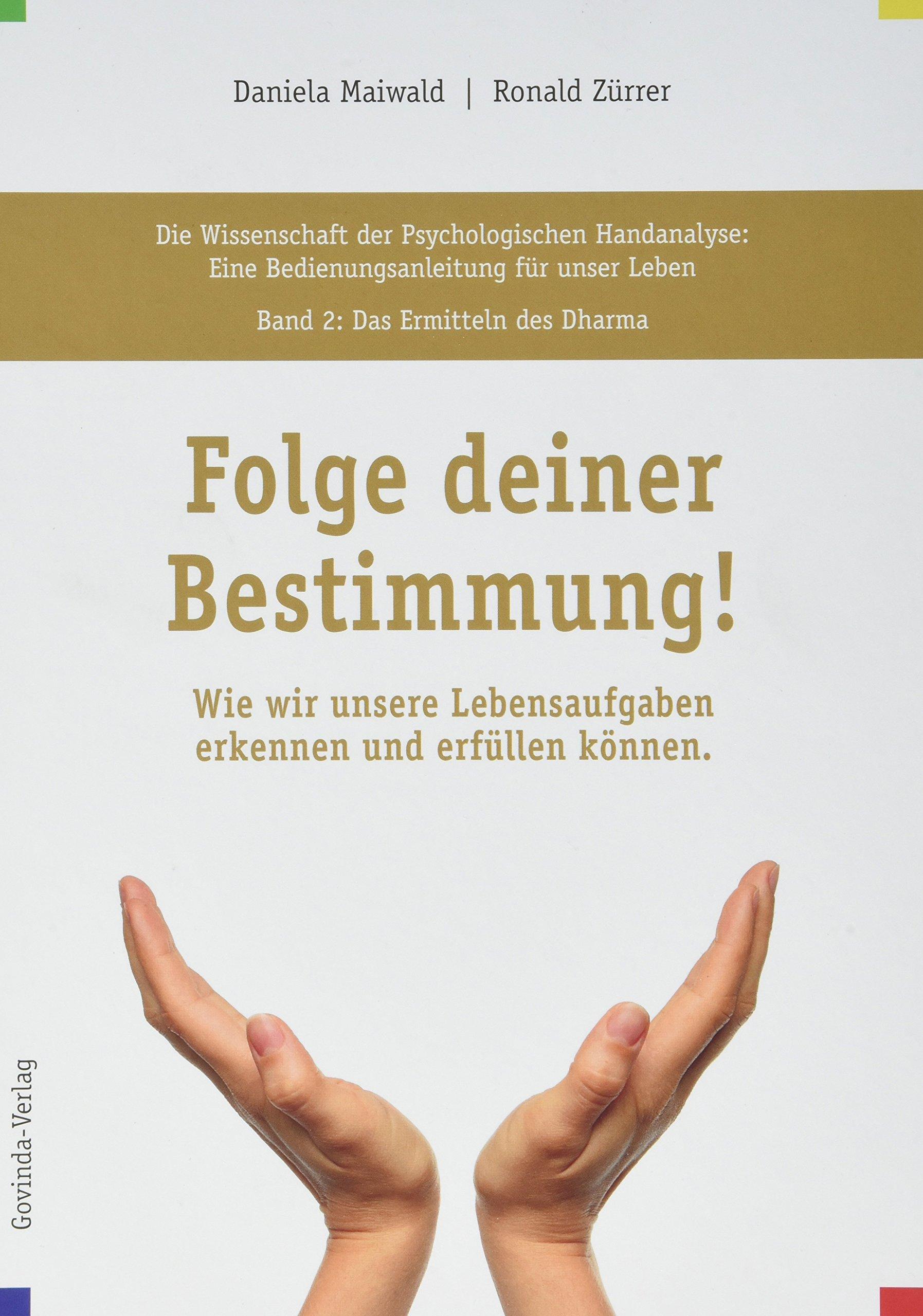 Die Wissenschaft der Psychologischen Handanalyse / Folge deiner Bestimmung!: Die Wissenschaft der Psychologischen Handanalyse, Band 2: Das Ermitteln ... Lebensaufgaben erkennen und erfüllen können.