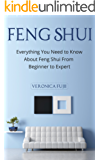 Feng Shui: Everything You Need to Know About Feng Shui From Beginner to Expert (Peace, Simplicity, Prosperity)