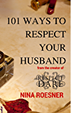 101 Ways to RESPECT Your Husband: A RESPECT Dare Resource (The Respect Dare Book Series 3)