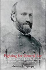 Fighting for General Lee: Confederate General Rufus Barringer and the North Carolina Cavalry Brigade Kindle Edition