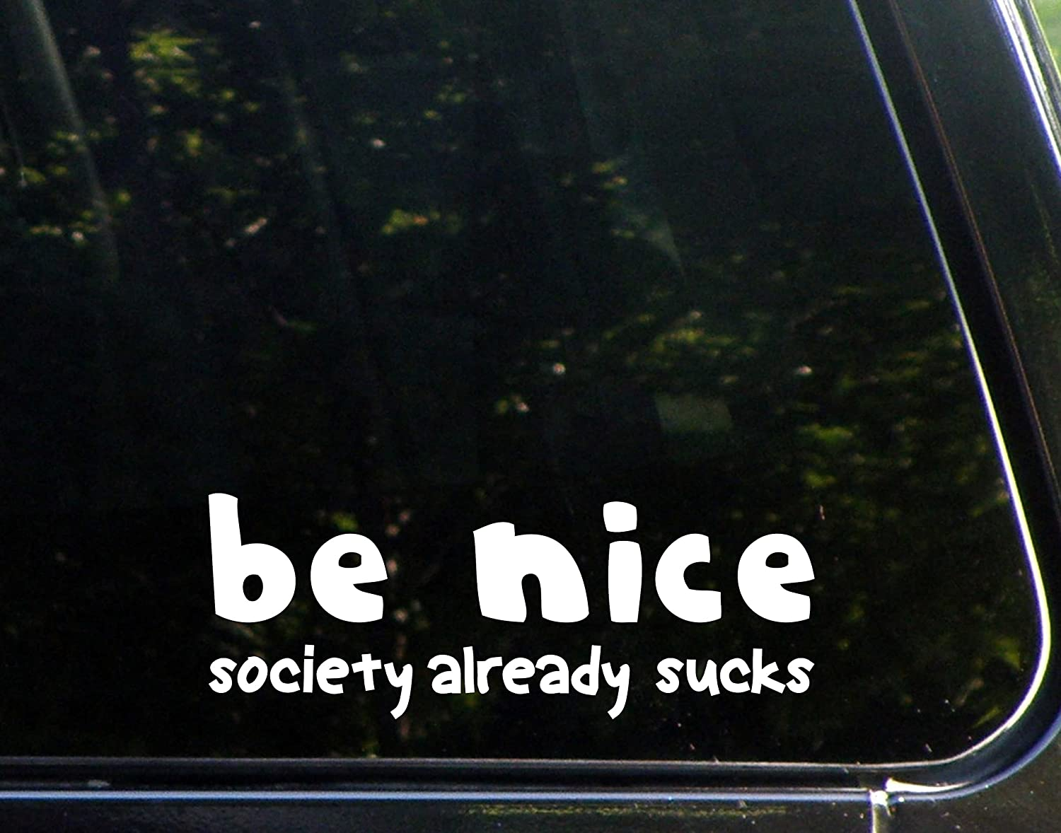 "Be Nice Society Already Sucks - 8"" x 3"" - Vinyl Die Cut Decal/Bumper Sticker for Windows, Cars, Trucks, Laptops, Etc."