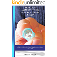Remédios Homeopáticos Para Ter Sempre à Mão: Guia Homeopático para problemas do dia a dia como cortes, contusões, assaduras, picadas de insetos, e outros. (Homeopatia Para Primeiros Socorros Livro 1)