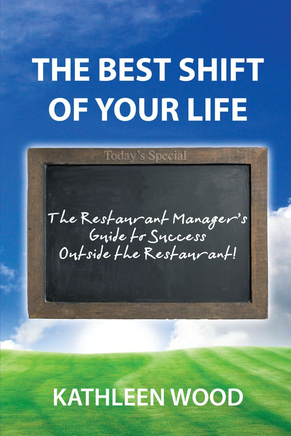 The Best Shift of Your Life: The Restaurant Manager's Guide to Success outside the Restaurant! PDF